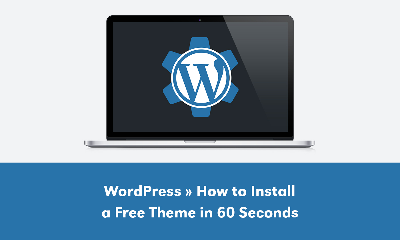 A laptop with the WordPress Logo in it and as a gear. Below it, it says How to Install a Free WordPress Theme in 60 Seconds