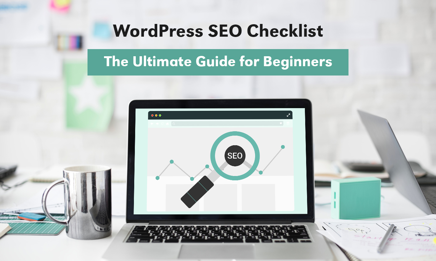 WordPress SEO Checklist: The Ultimate SEO Guide for Beginners